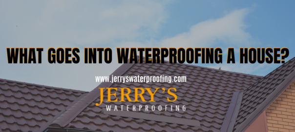 WHAT GOES INTO WATERPROOFING A HOUSE?